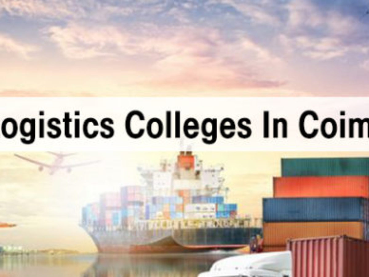 Best Logistics Colleges In Coimbatore B Com Bba Bsc Mba In Logistics Management Details