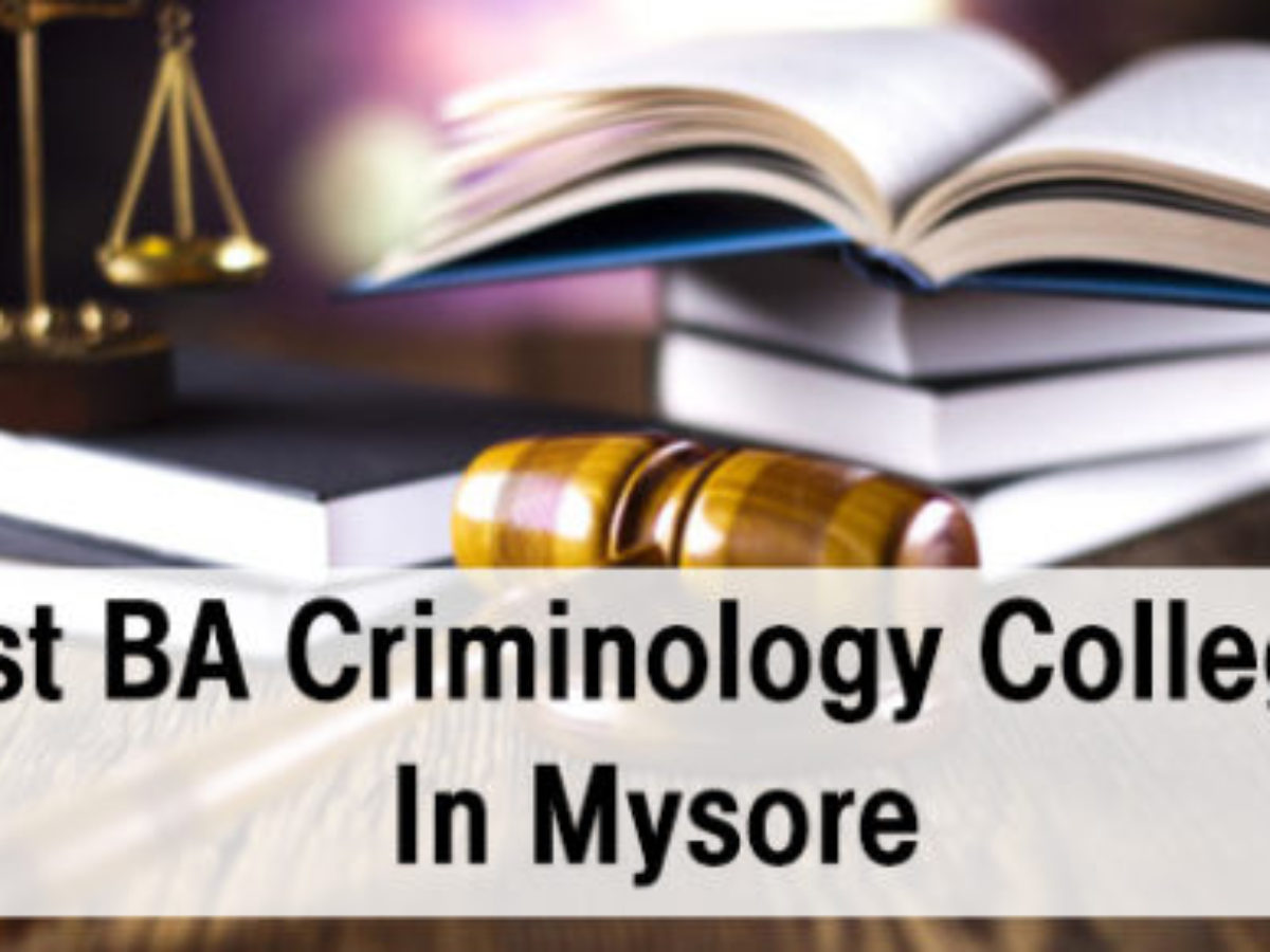 Best Ba Criminology Colleges In Mysore Course Details Scope Eligibility