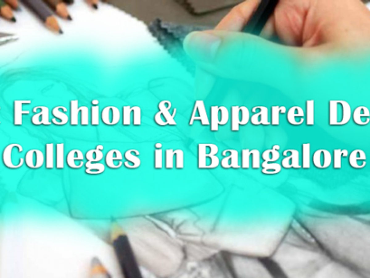 Best Bsc Fashion Apparel Designing Colleges In Bangalore 2019 Course Details Opportuinities Scope