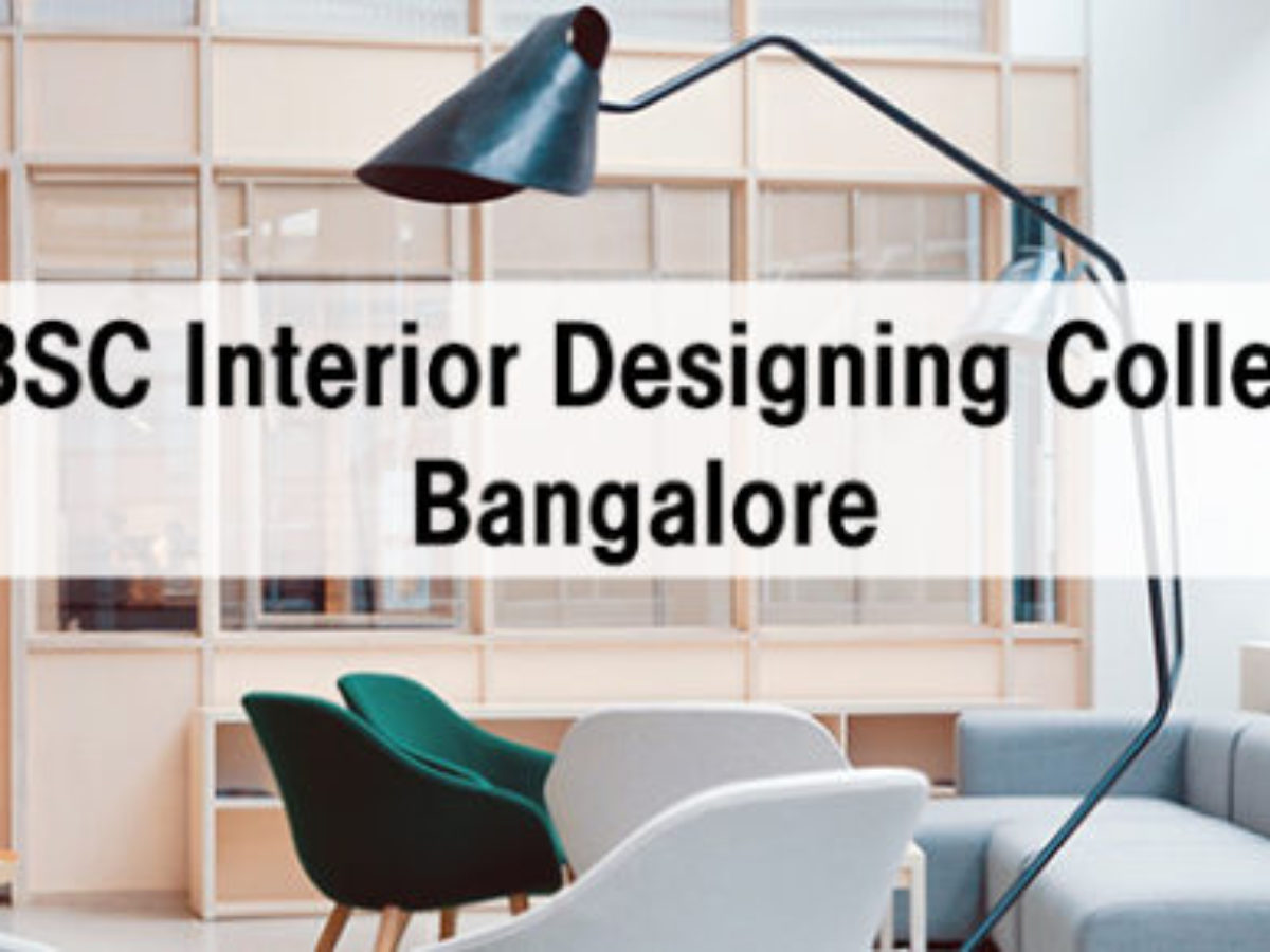 Best Bsc Interior Design Colleges In Bangalore Course Details Eligibility Scope